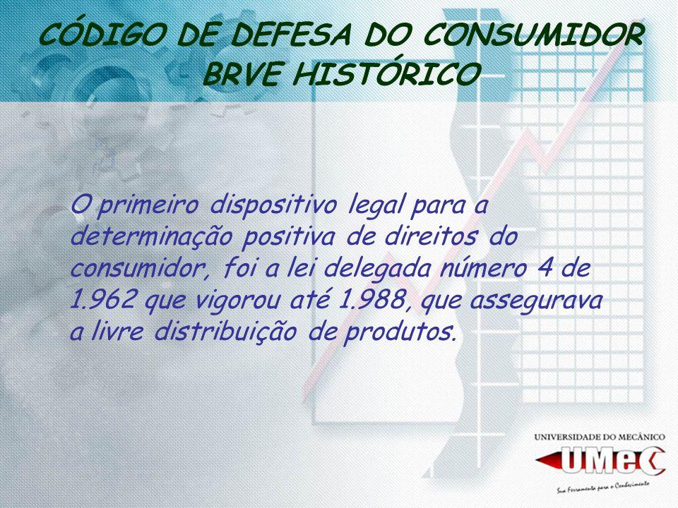 CÓDIGO DE DEFESA DO CONSUMIDOR BRVE HISTÓRICO Em 1976, o Estado de São Paulo elaborou uma proposta para a criação de um Sistema Estadual de Defesa do consumidor, que somente foi criado em dezembro de 1.978.