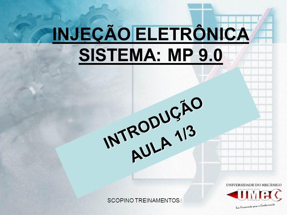 SCOPINO TREINAMENTOS INJEÇÃO ELETRÔNICA SISTEMA: MP 9.0 INTRODUÇÃO AULA 1/3