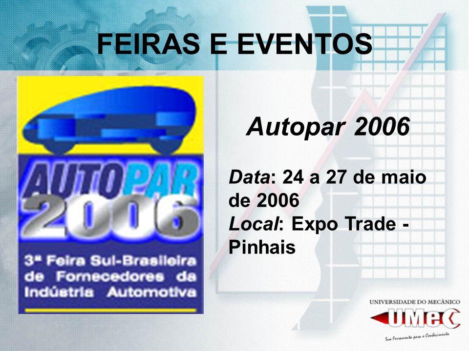 FEIRAS E EVENTOS Autopar 2006 Data: 24 a 27 de maio de 2006 Local: Expo Trade - Pinhais