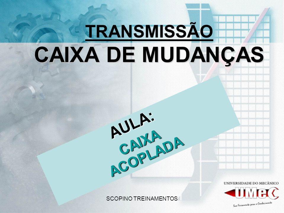 SCOPINO TREINAMENTOS CAIXA DE MUDANÇAS TRANSMISSÃO CAIXA DE MUDANÇAS AULA: CAIXA ACOPLADA