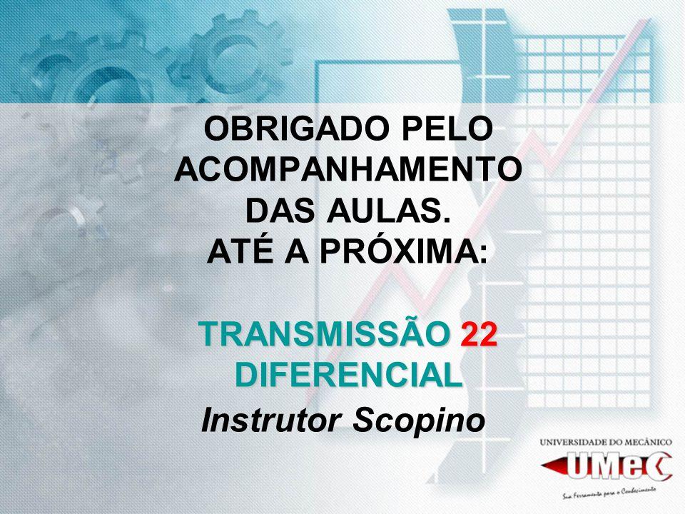 TRANSMISSÃO 22 DIFERENCIAL OBRIGADO PELO ACOMPANHAMENTO DAS AULAS. ATÉ A PRÓXIMA: TRANSMISSÃO 22 DIFERENCIAL Instrutor Scopino