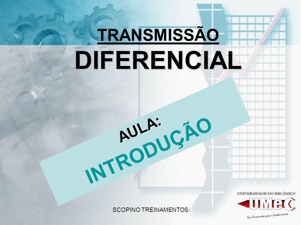 SCOPINO TREINAMENTOS DIFERENCIAL TRANSMISSÃO DIFERENCIAL AULA: INTRODUÇÃO