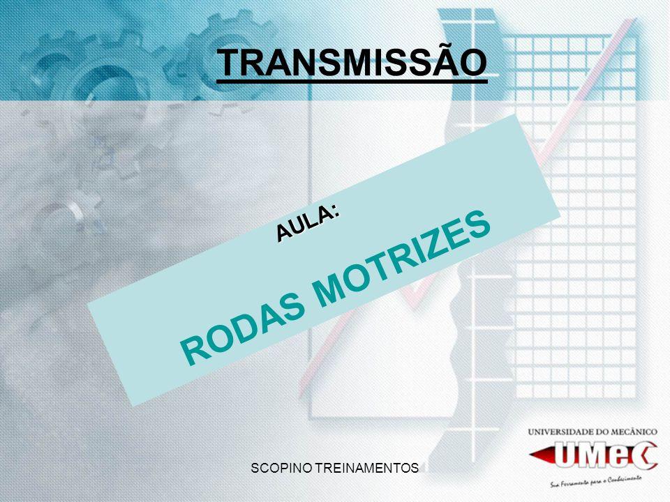 SCOPINO TREINAMENTOS TRANSMISSÃO AULA: RODAS MOTRIZES