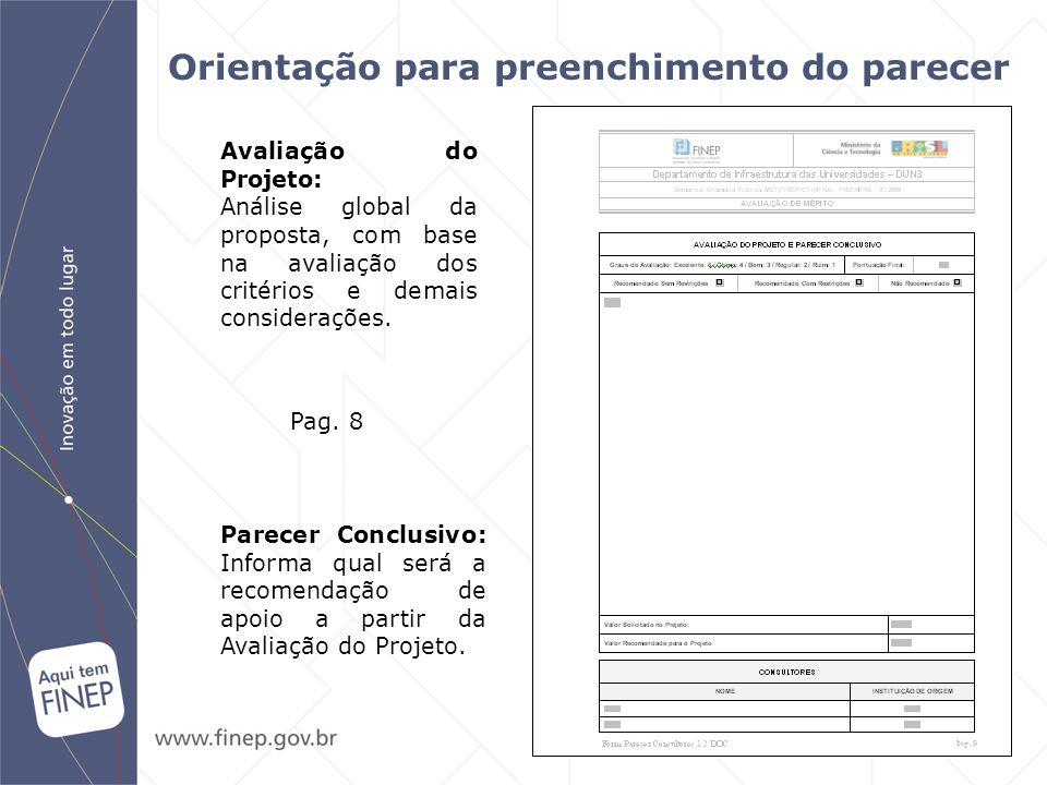 Pag. 8 Parecer Conclusivo: Informa qual será a recomendação de apoio a partir da Avaliação do Projeto. Avaliação do Projeto: Análise global da propost