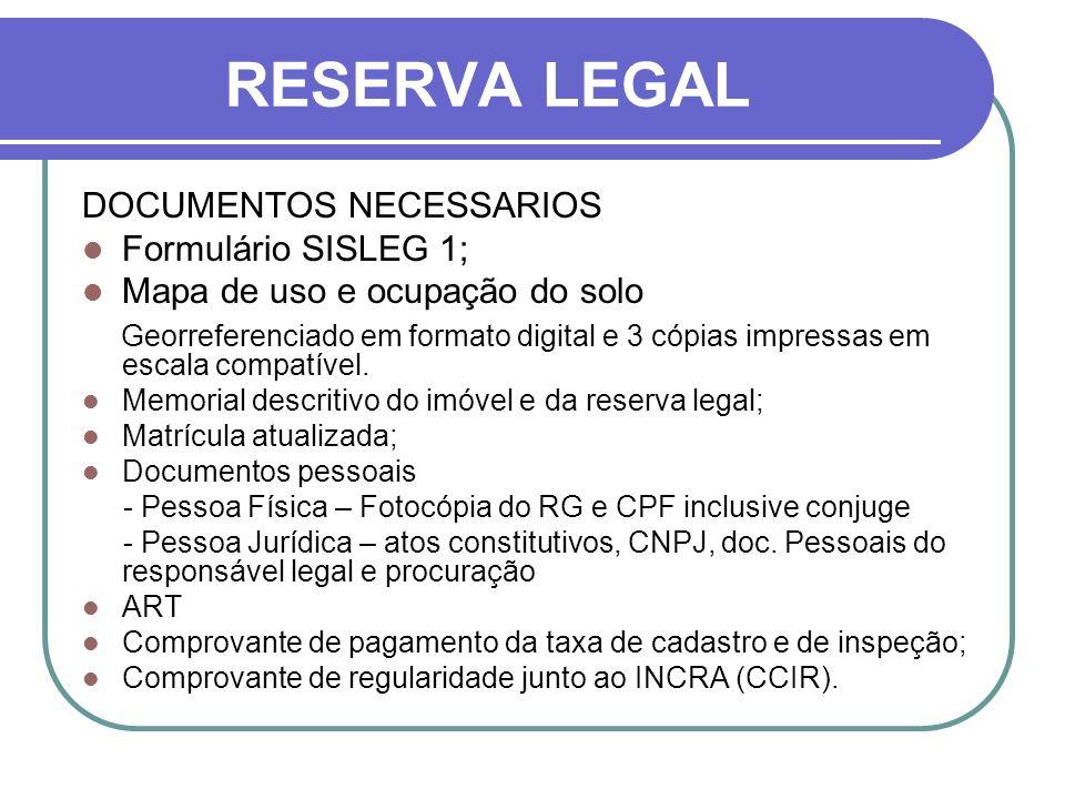 RESERVA LEGAL DOCUMENTOS NECESSARIOS Formulário SISLEG 1; Mapa de uso e ocupação do solo Georreferenciado em formato digital e 3 cópias impressas em e