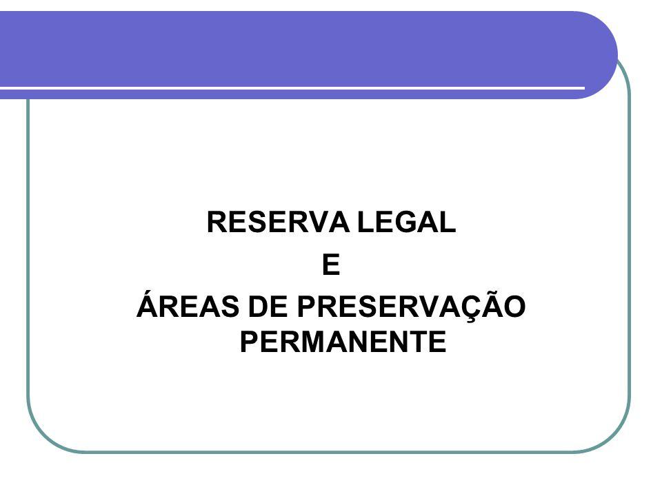 RESERVA LEGAL E ÁREAS DE PRESERVAÇÃO PERMANENTE