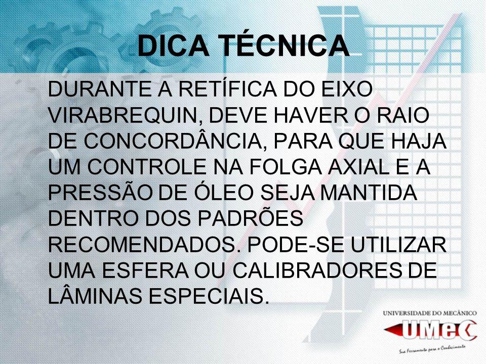 DICA TÉCNICA DURANTE A RETÍFICA DO EIXO VIRABREQUIN, DEVE HAVER O RAIO DE CONCORDÂNCIA, PARA QUE HAJA UM CONTROLE NA FOLGA AXIAL E A PRESSÃO DE ÓLEO S
