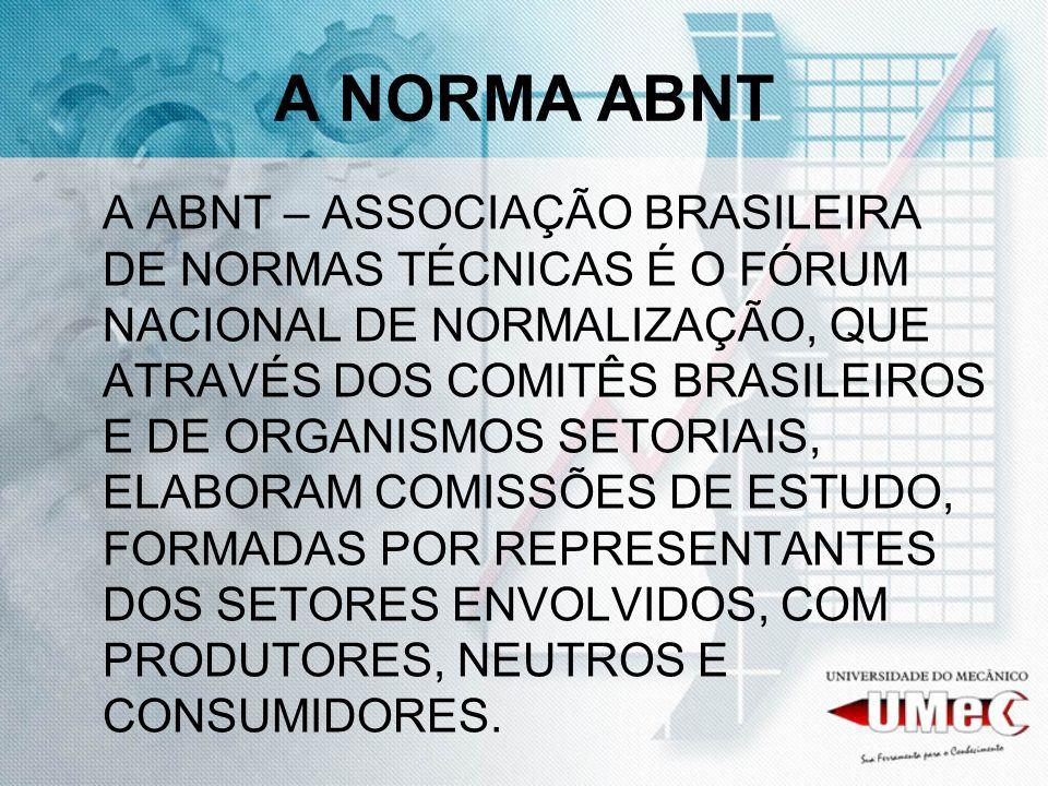 A NORMA ABNT A ABNT – ASSOCIAÇÃO BRASILEIRA DE NORMAS TÉCNICAS É O FÓRUM NACIONAL DE NORMALIZAÇÃO, QUE ATRAVÉS DOS COMITÊS BRASILEIROS E DE ORGANISMOS