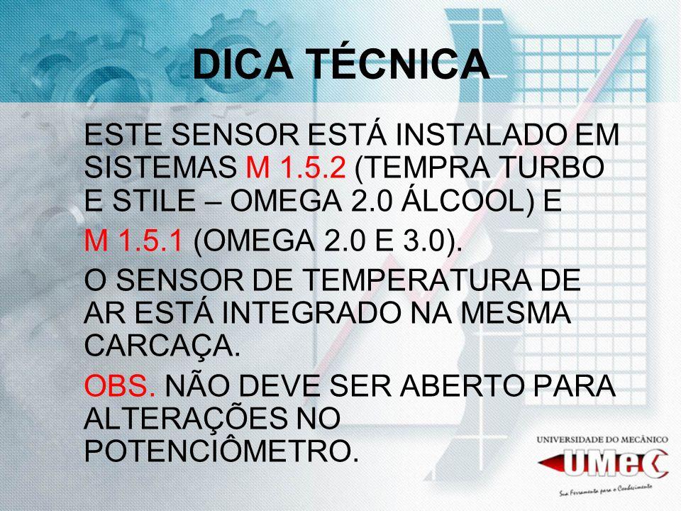 DICA TÉCNICA ESTE SENSOR ESTÁ INSTALADO EM SISTEMAS M 1.5.2 (TEMPRA TURBO E STILE – OMEGA 2.0 ÁLCOOL) E M 1.5.1 (OMEGA 2.0 E 3.0). O SENSOR DE TEMPERA
