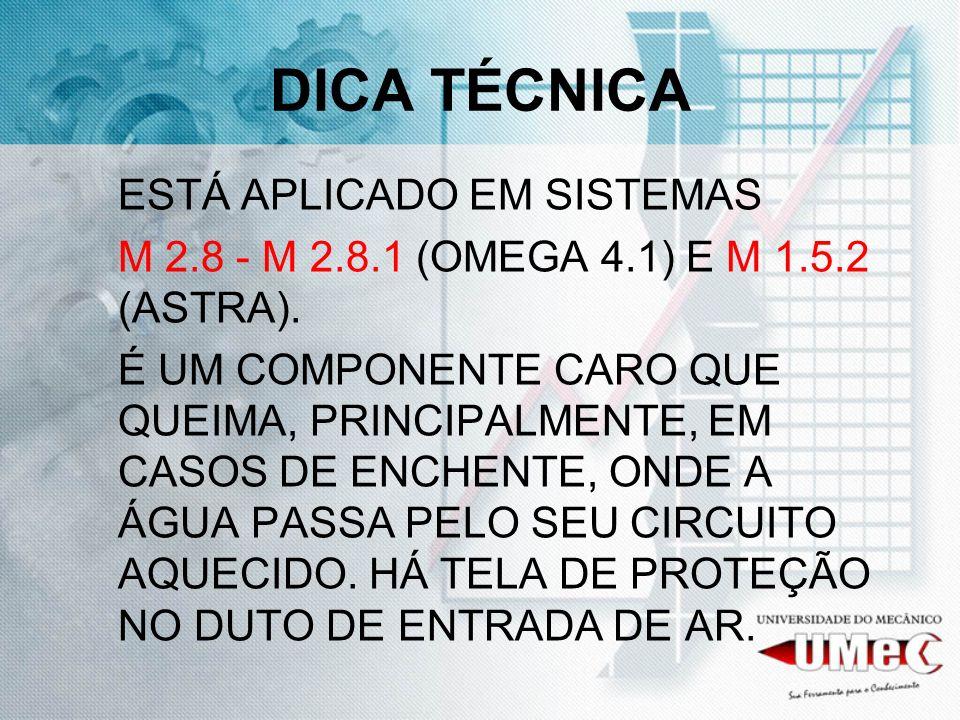 DICA TÉCNICA ESTÁ APLICADO EM SISTEMAS M 2.8 - M 2.8.1 (OMEGA 4.1) E M 1.5.2 (ASTRA). É UM COMPONENTE CARO QUE QUEIMA, PRINCIPALMENTE, EM CASOS DE ENC