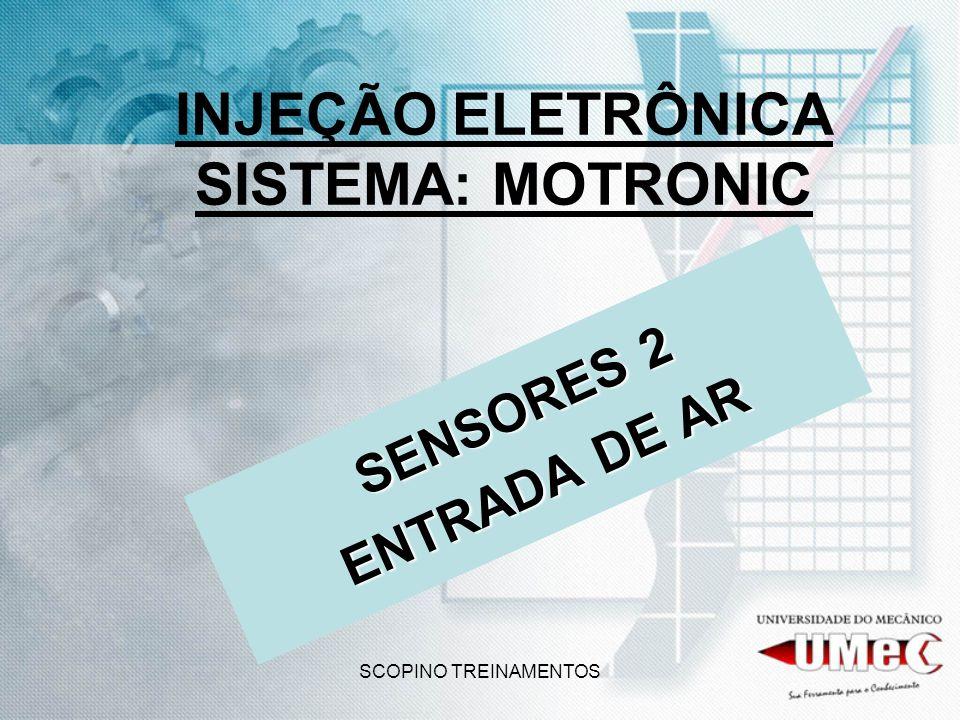 SCOPINO TREINAMENTOS INJEÇÃO ELETRÔNICA SISTEMA: MOTRONIC SENSORES 2 ENTRADA DE AR