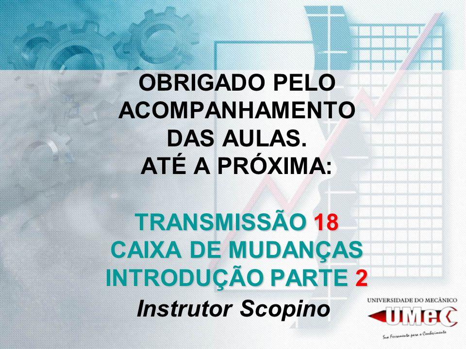 TRANSMISSÃO 18 CAIXA DE MUDANÇAS INTRODUÇÃO PARTE 2 OBRIGADO PELO ACOMPANHAMENTO DAS AULAS. ATÉ A PRÓXIMA: TRANSMISSÃO 18 CAIXA DE MUDANÇAS INTRODUÇÃO