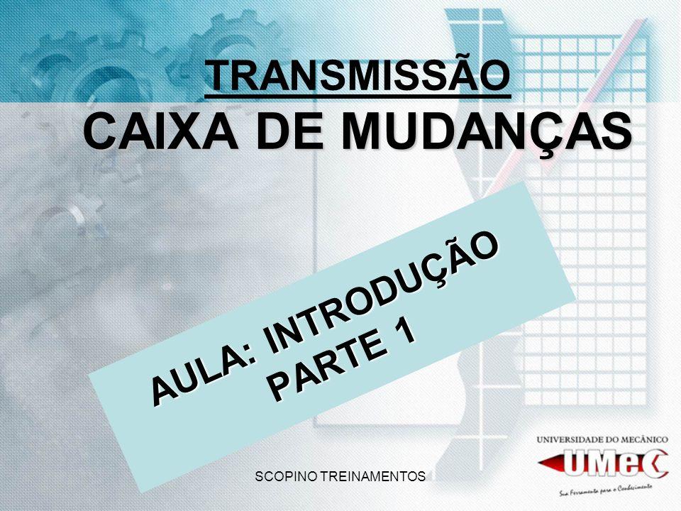 SCOPINO TREINAMENTOS CAIXA DE MUDANÇAS TRANSMISSÃO CAIXA DE MUDANÇAS AULA: INTRODUÇÃO PARTE 1