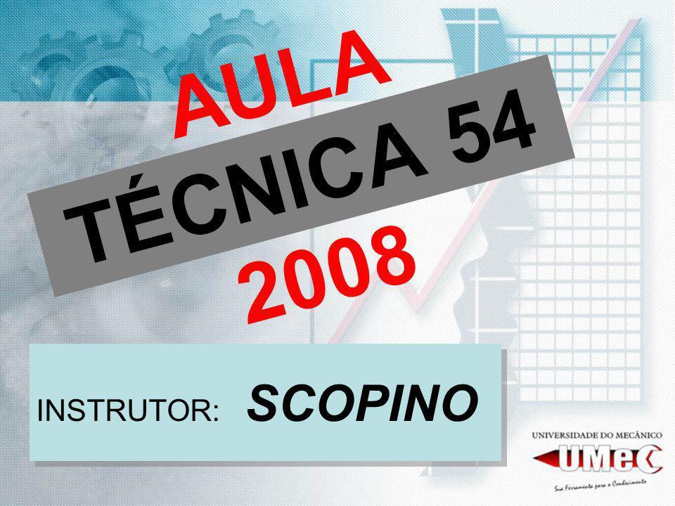 AULA TÉCNICA 54 2008 INSTRUTOR: SCOPINO