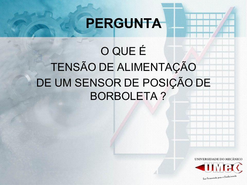 PERGUNTA O QUE É TENSÃO DE ALIMENTAÇÃO DE UM SENSOR DE POSIÇÃO DE BORBOLETA ?