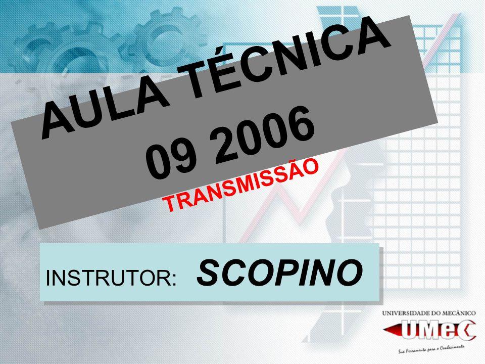 AULA TÉCNICA 09 2006 TRANSMISSÃO INSTRUTOR: SCOPINO