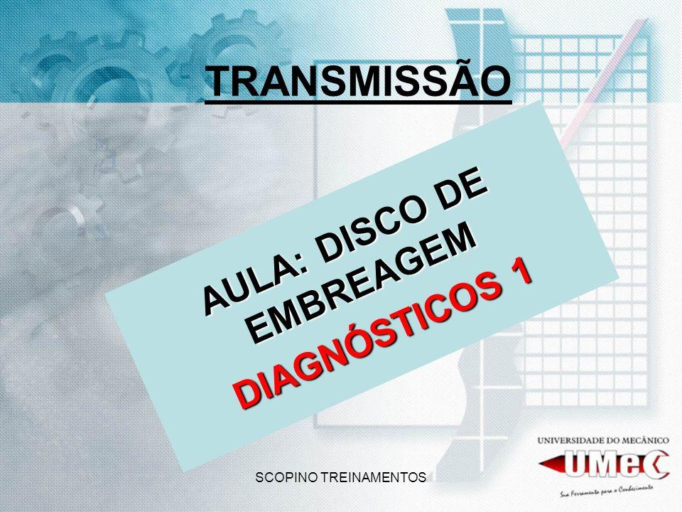 SCOPINO TREINAMENTOS TRANSMISSÃO AULA: DISCO DE EMBREAGEM DIAGNÓSTICOS 1