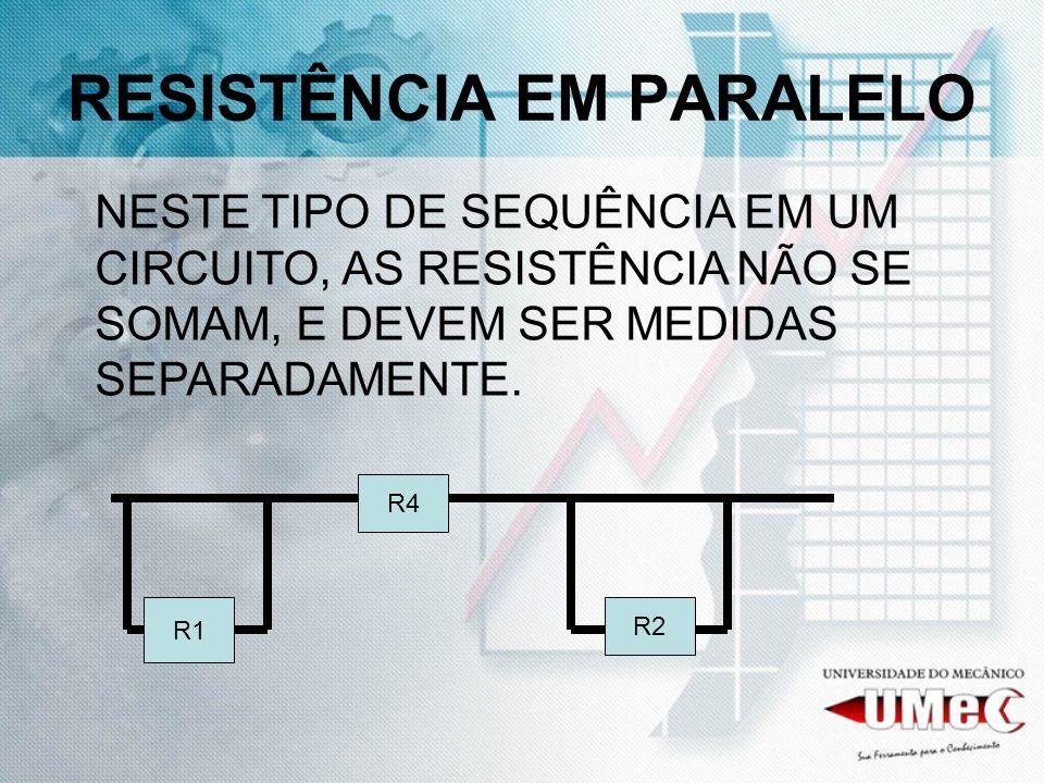 RESISTÊNCIA EM PARALELO NESTE TIPO DE SEQUÊNCIA EM UM CIRCUITO, AS RESISTÊNCIA NÃO SE SOMAM, E DEVEM SER MEDIDAS SEPARADAMENTE.