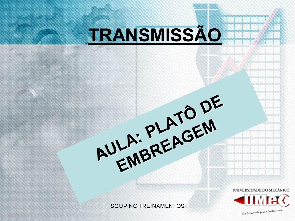 SCOPINO TREINAMENTOS TRANSMISSÃO AULA: PLATÔ DE EMBREAGEM