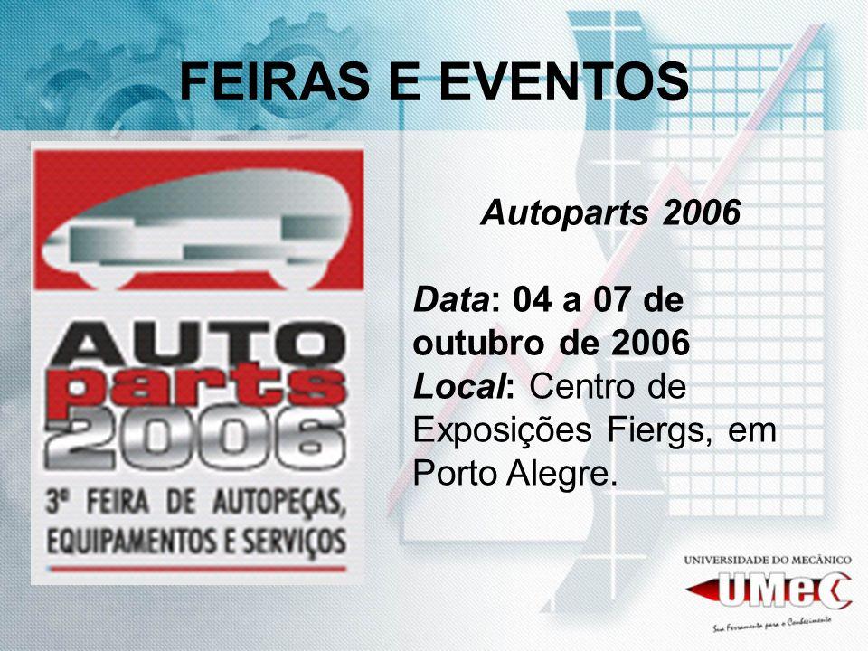 FEIRAS E EVENTOS Autoparts 2006 Data: 04 a 07 de outubro de 2006 Local: Centro de Exposições Fiergs, em Porto Alegre.