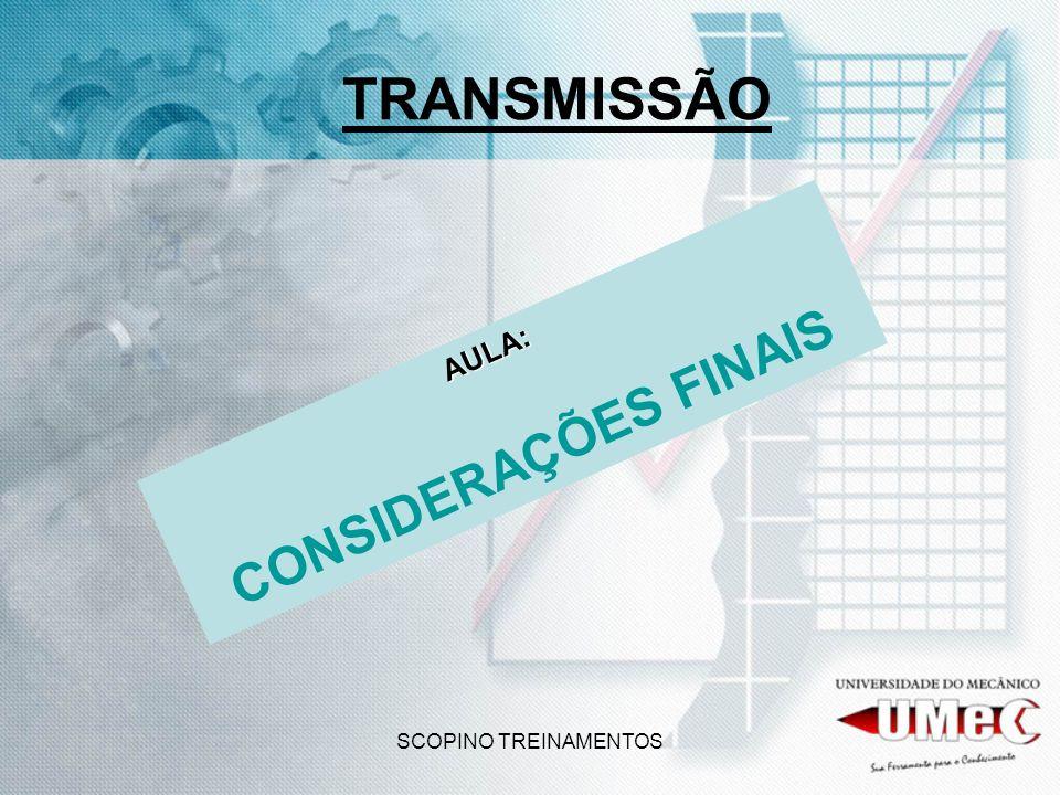 SCOPINO TREINAMENTOS TRANSMISSÃO AULA: CONSIDERAÇÕES FINAIS