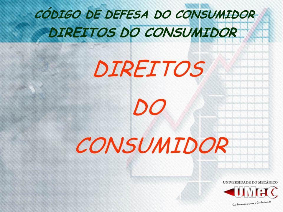 CÓDIGO DE DEFESA DO CONSUMIDOR DIREITOS DO CONSUMIDOR DIREITOS DO CONSUMIDOR
