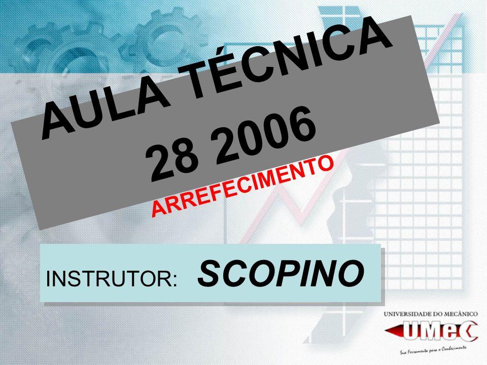 AULA TÉCNICA 28 2006 ARREFECIMENTO INSTRUTOR: SCOPINO