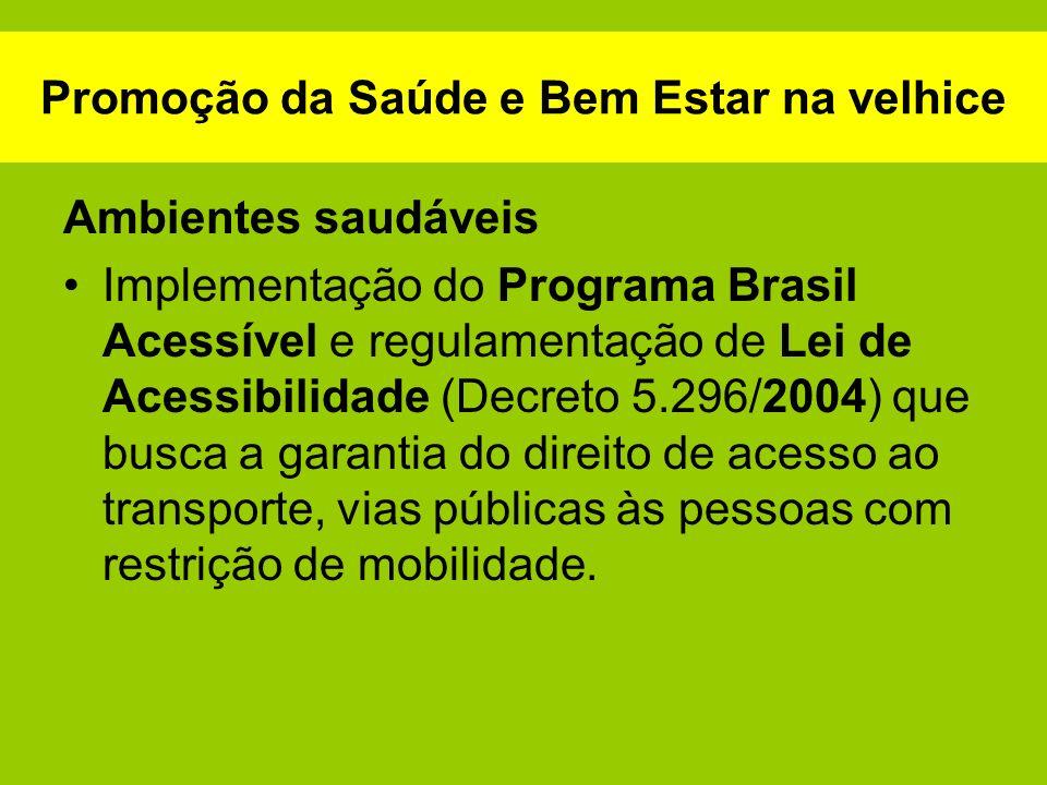 Promoção da Saúde e Bem Estar na velhice Ambientes saudáveis Implementação do Programa Brasil Acessível e regulamentação de Lei de Acessibilidade (Dec