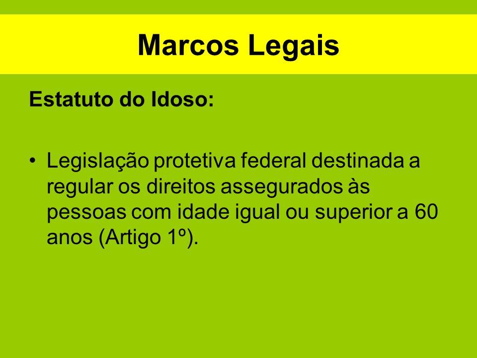 Marcos Legais Estatuto do Idoso: Legislação protetiva federal destinada a regular os direitos assegurados às pessoas com idade igual ou superior a 60
