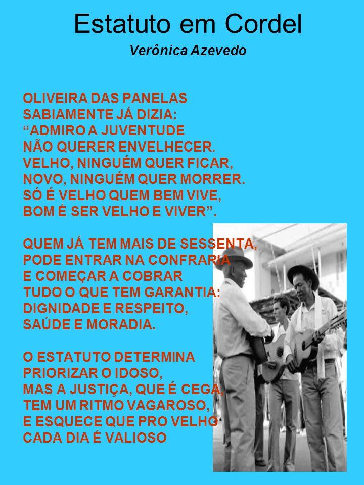 Estatuto em Cordel Verônica Azevedo OLIVEIRA DAS PANELAS SABIAMENTE JÁ DIZIA: ADMIRO A JUVENTUDE NÃO QUERER ENVELHECER.