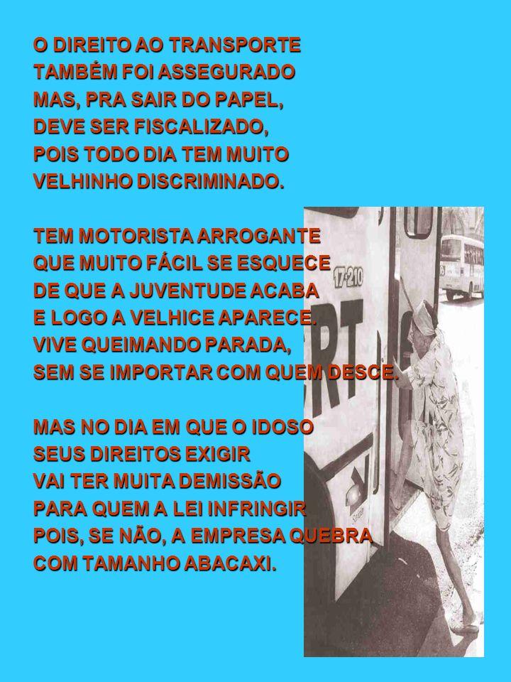 O DIREITO AO TRANSPORTE TAMBÉM FOI ASSEGURADO MAS, PRA SAIR DO PAPEL, DEVE SER FISCALIZADO, POIS TODO DIA TEM MUITO VELHINHO DISCRIMINADO.