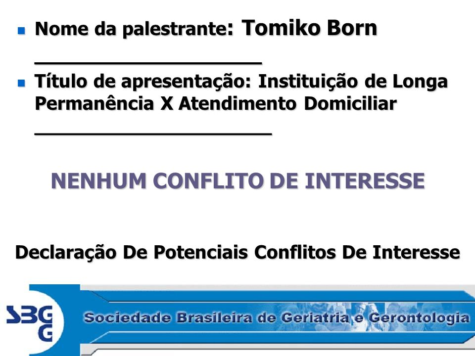Declaração De Potenciais Conflitos De Interesse Nome da palestrante : Tomiko Born _________________ Nome da palestrante : Tomiko Born ________________
