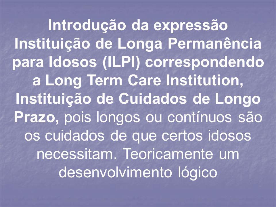 Introdução da expressão Instituição de Longa Permanência para Idosos (ILPI) correspondendo a Long Term Care Institution, Instituição de Cuidados de Lo