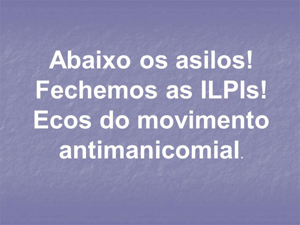 Abaixo os asilos! Fechemos as ILPIs! Ecos do movimento antimanicomial.
