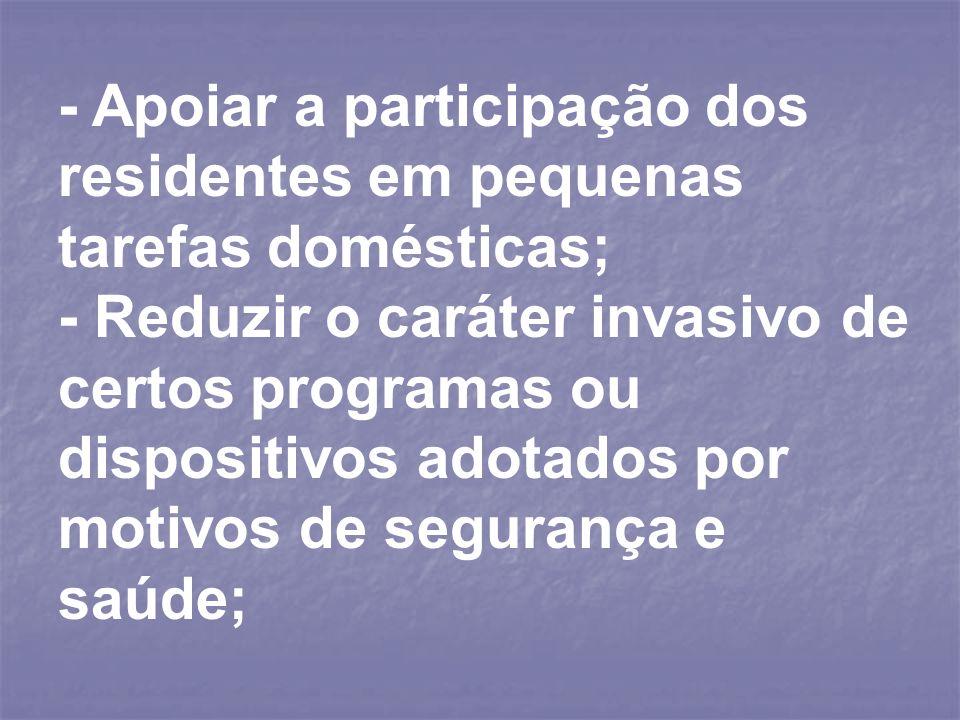 - Apoiar a participação dos residentes em pequenas tarefas domésticas; - Reduzir o caráter invasivo de certos programas ou dispositivos adotados por m