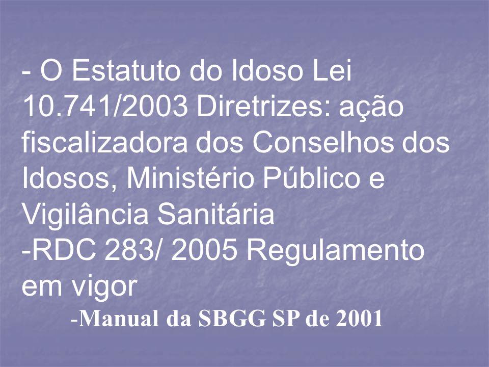 - O Estatuto do Idoso Lei 10.741/2003 Diretrizes: ação fiscalizadora dos Conselhos dos Idosos, Ministério Público e Vigilância Sanitária -RDC 283/ 200