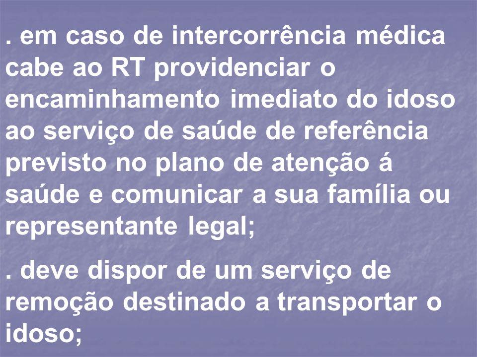 . em caso de intercorrência médica cabe ao RT providenciar o encaminhamento imediato do idoso ao serviço de saúde de referência previsto no plano de a