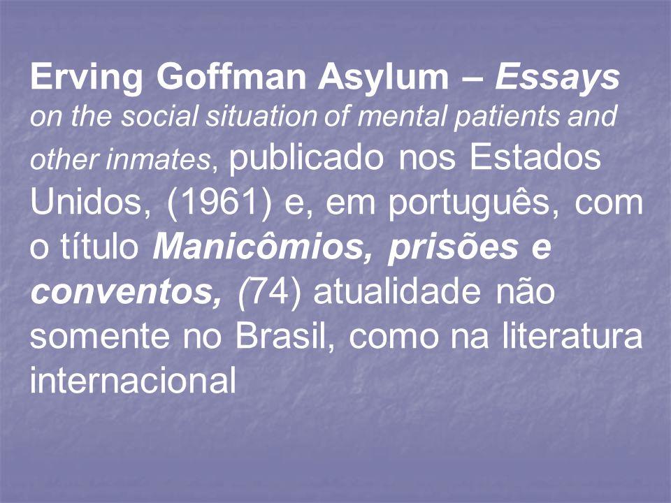 Erving Goffman Asylum – Essays on the social situation of mental patients and other inmates, publicado nos Estados Unidos, (1961) e, em português, com