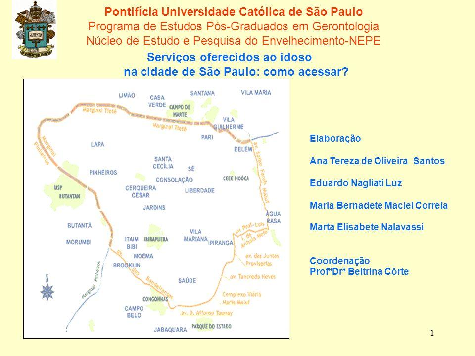 1 Pontifícia Universidade Católica de São Paulo Programa de Estudos Pós-Graduados em Gerontologia Núcleo de Estudo e Pesquisa do Envelhecimento-NEPE Serviços oferecidos ao idoso na cidade de São Paulo: como acessar.