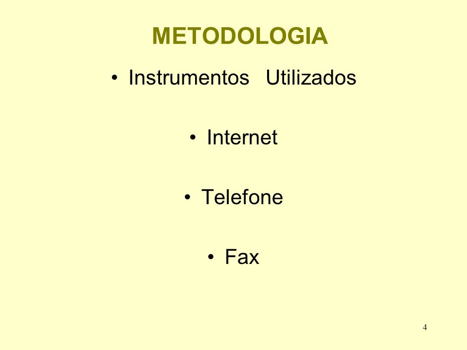 4 METODOLOGIA Instrumentos Utilizados Internet Telefone Fax