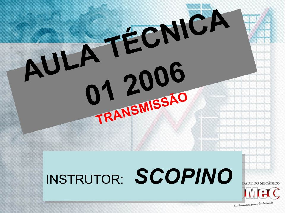 AULA TÉCNICA 01 2006 TRANSMISSÃO INSTRUTOR: SCOPINO