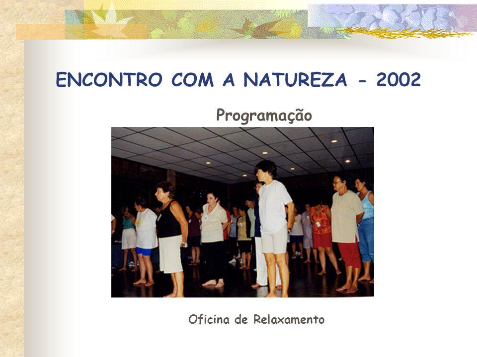 ENCONTRO COM A NATUREZA - 2002 Programação Oficina de Relaxamento