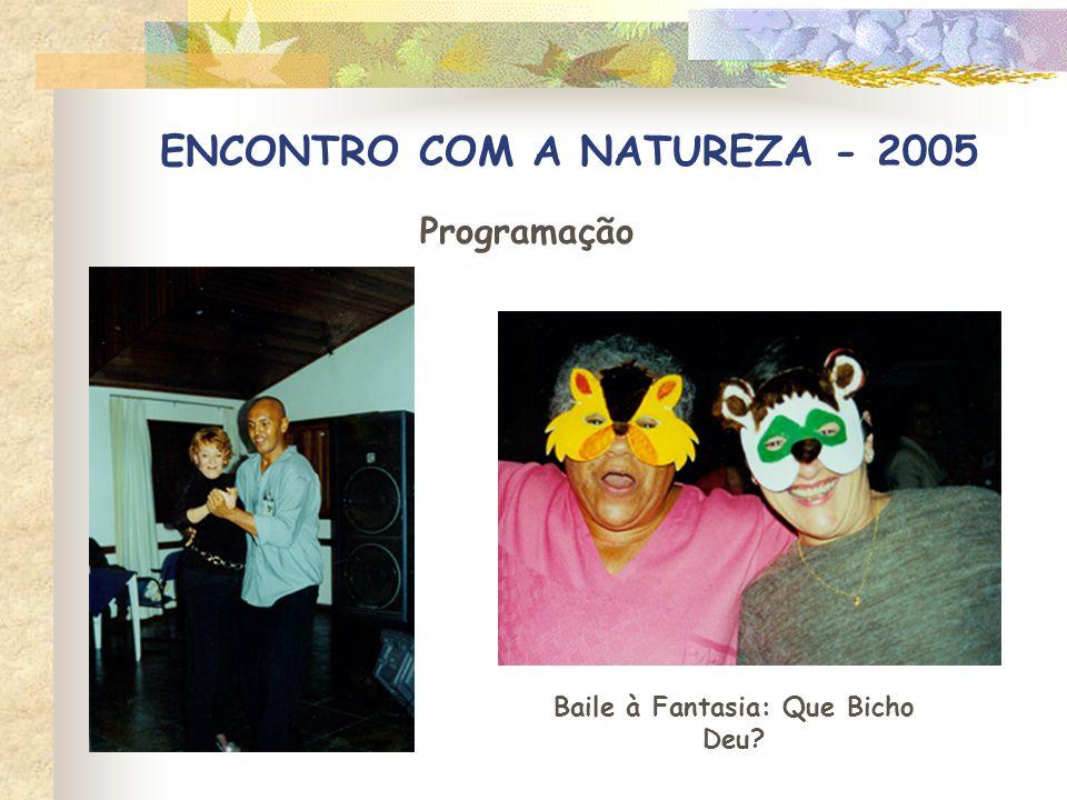 ENCONTRO COM A NATUREZA - 2005 Programação Baile à Fantasia: Que Bicho Deu?