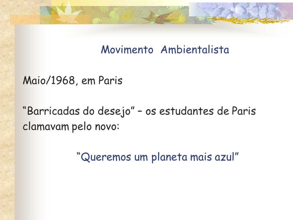 Maio/1968, em Paris Barricadas do desejo – os estudantes de Paris clamavam pelo novo: Queremos um planeta mais azul Movimento Ambientalista