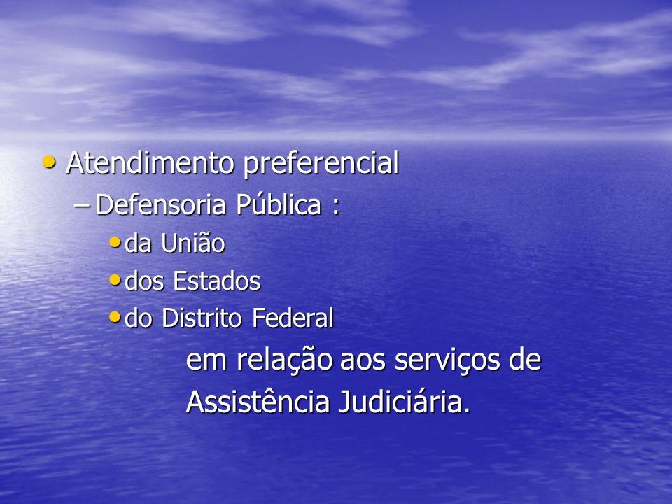 Atendimento preferencial Atendimento preferencial –Defensoria Pública : da União da União dos Estados dos Estados do Distrito Federal do Distrito Fede