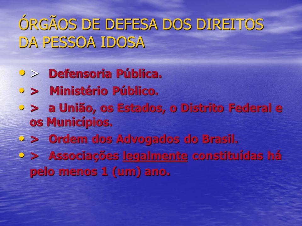 ÓRGÃOS DE DEFESA DOS DIREITOS DA PESSOA IDOSA > Defensoria Pública. > Defensoria Pública. > Ministério Público. > Ministério Público. >a União, os Est