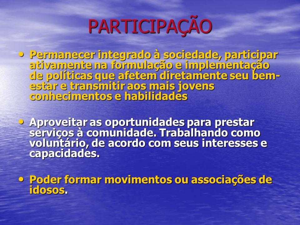PARTICIPAÇÃO Permanecer integrado à sociedade, participar ativamente na formulação e implementação de políticas que afetem diretamente seu bem- estar