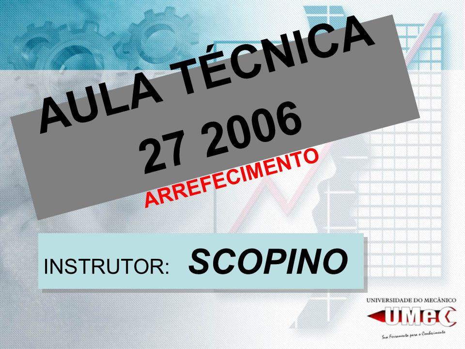AULA TÉCNICA 27 2006 ARREFECIMENTO INSTRUTOR: SCOPINO