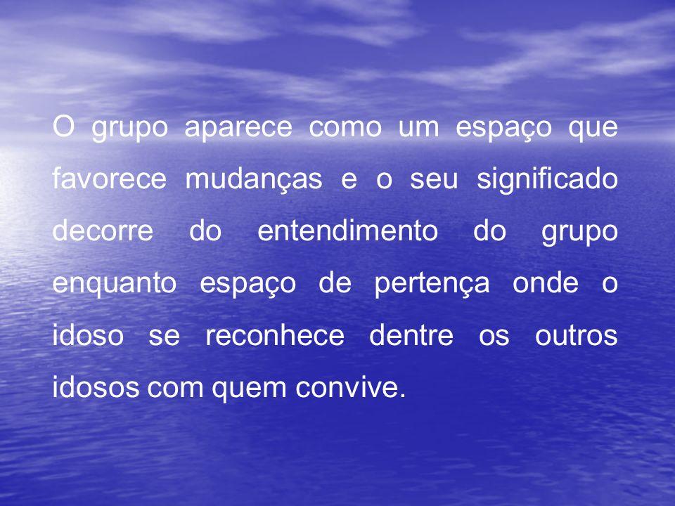 O grupo aparece como um espaço que favorece mudanças e o seu significado decorre do entendimento do grupo enquanto espaço de pertença onde o idoso se