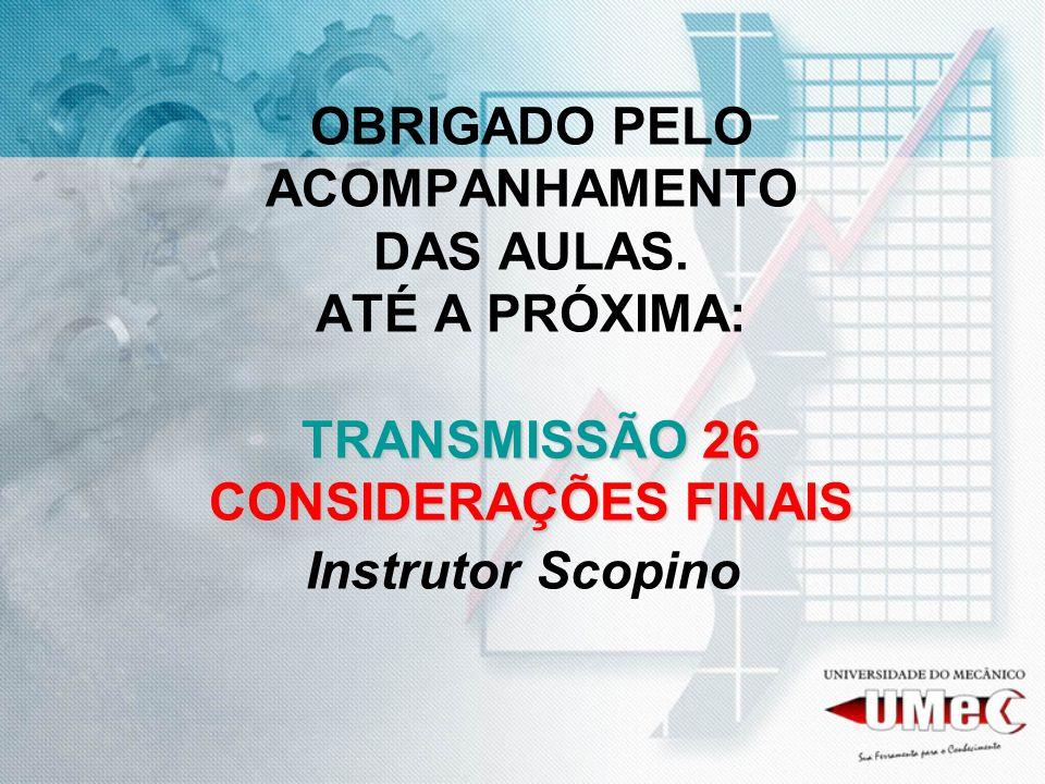 TRANSMISSÃO 26 CONSIDERAÇÕES FINAIS OBRIGADO PELO ACOMPANHAMENTO DAS AULAS. ATÉ A PRÓXIMA: TRANSMISSÃO 26 CONSIDERAÇÕES FINAIS Instrutor Scopino